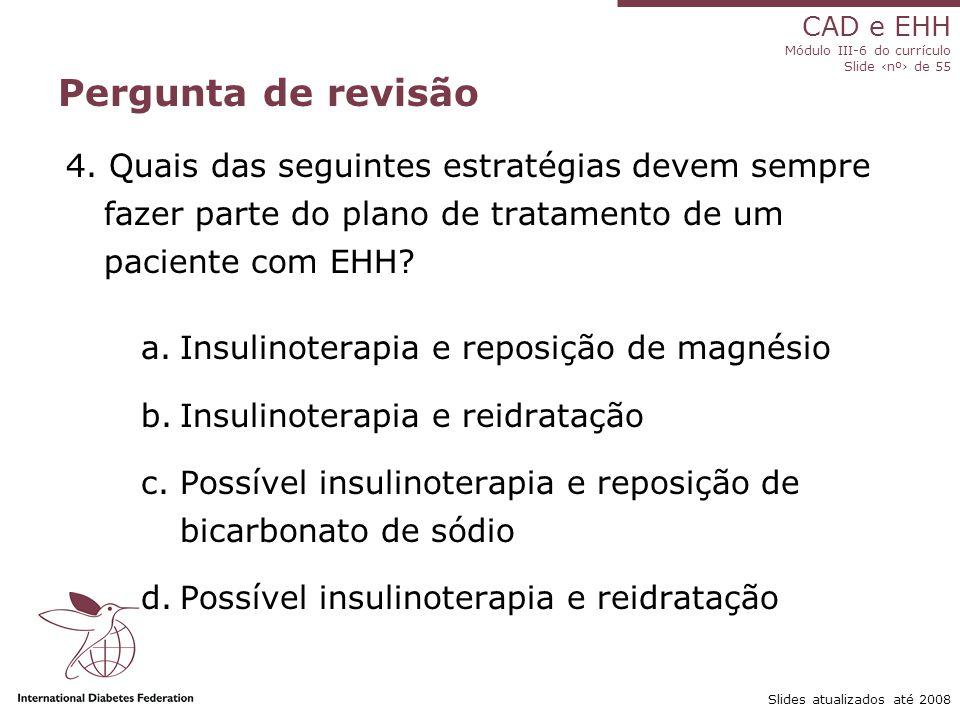 CAD e EHH Módulo III-6 do currículo Slide ‹nº› de 55 Slides atualizados até 2008 Pergunta de revisão 4.