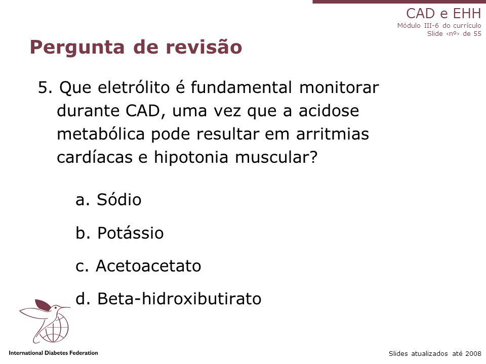 CAD e EHH Módulo III-6 do currículo Slide ‹nº› de 55 Slides atualizados até 2008 Pergunta de revisão 5.