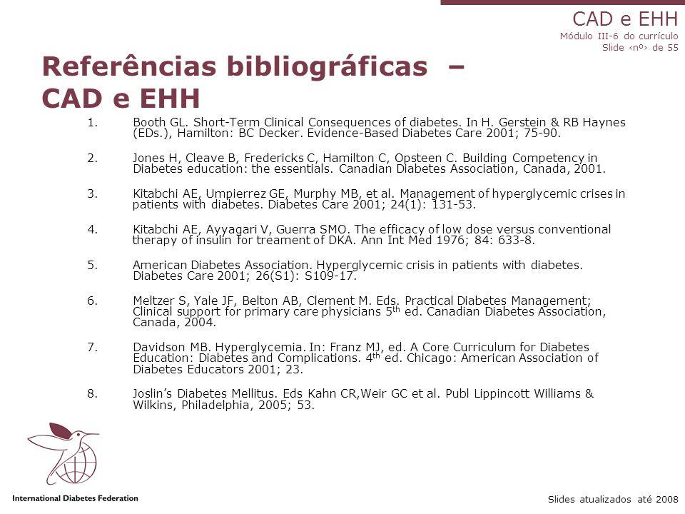 CAD e EHH Módulo III-6 do currículo Slide ‹nº› de 55 Slides atualizados até 2008 Referências bibliográficas – CAD e EHH 1.Booth GL.