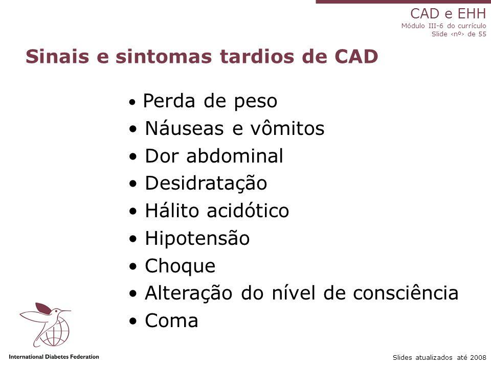 CAD e EHH Módulo III-6 do currículo Slide ‹nº› de 55 Slides atualizados até 2008 Perda de peso Náuseas e vômitos Dor abdominal Desidratação Hálito acidótico Hipotensão Choque Alteração do nível de consciência Coma Sinais e sintomas tardios de CAD
