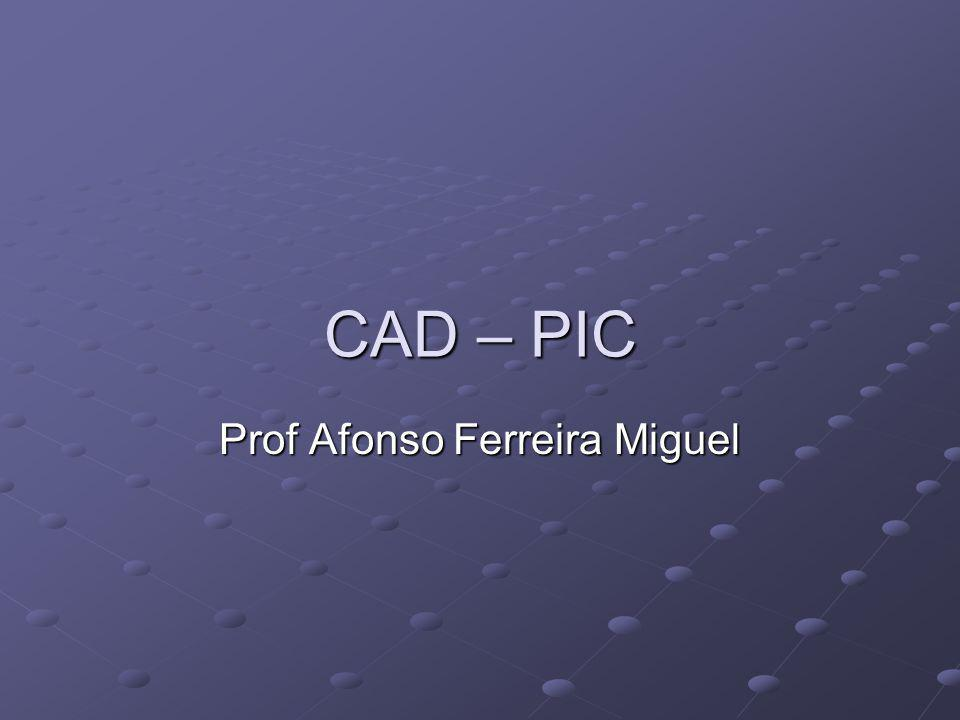 CAD – PIC Prof Afonso Ferreira Miguel