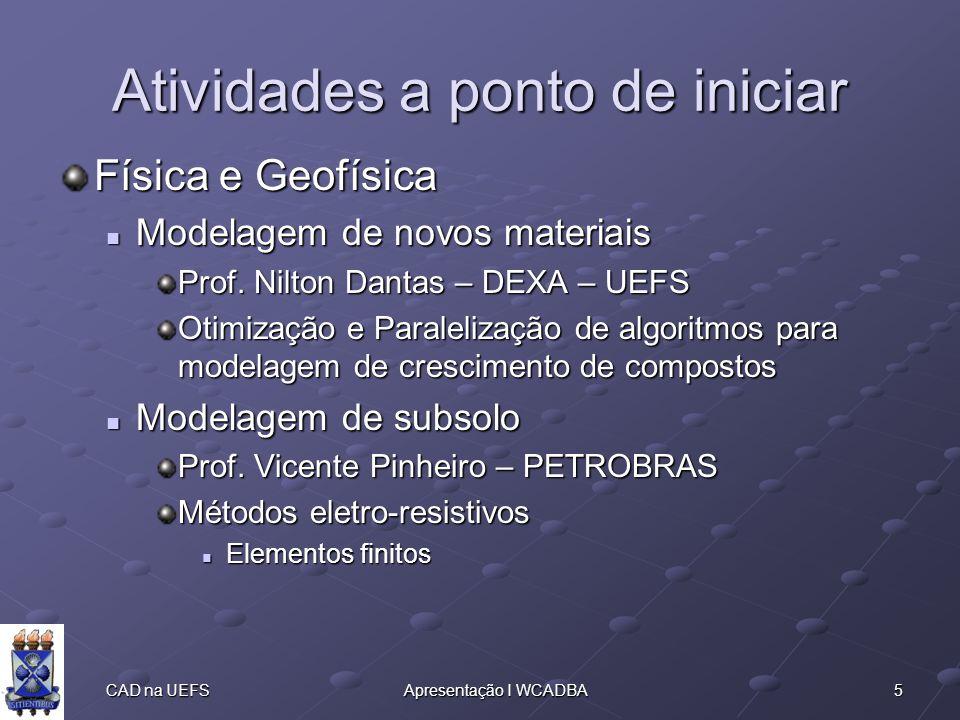 5 CAD na UEFSApresentação I WCADBA Atividades a ponto de iniciar Física e Geofísica Modelagem de novos materiais Modelagem de novos materiais Prof.