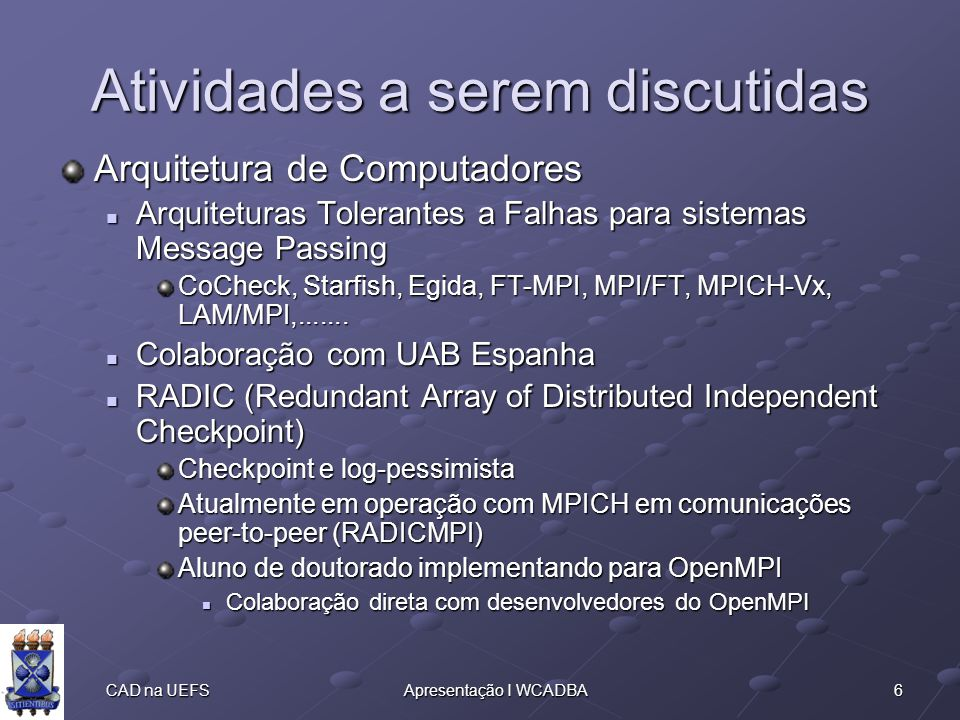 7 CAD na UEFSApresentação I WCADBA N0N1N2N3N4 N5N6N7N8 P0P1P2P3P4 P5P6P7P8 Example: RADIC in a system O0O1O2O3O4 O8O7O6O5 T0T1T2T3T4 T8T7T6T5 Communication channel