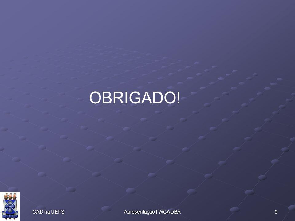 9 CAD na UEFSApresentação I WCADBA OBRIGADO!