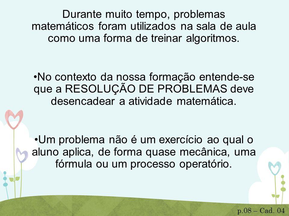 Durante muito tempo, problemas matemáticos foram utilizados na sala de aula como uma forma de treinar algoritmos. No contexto da nossa formação entend