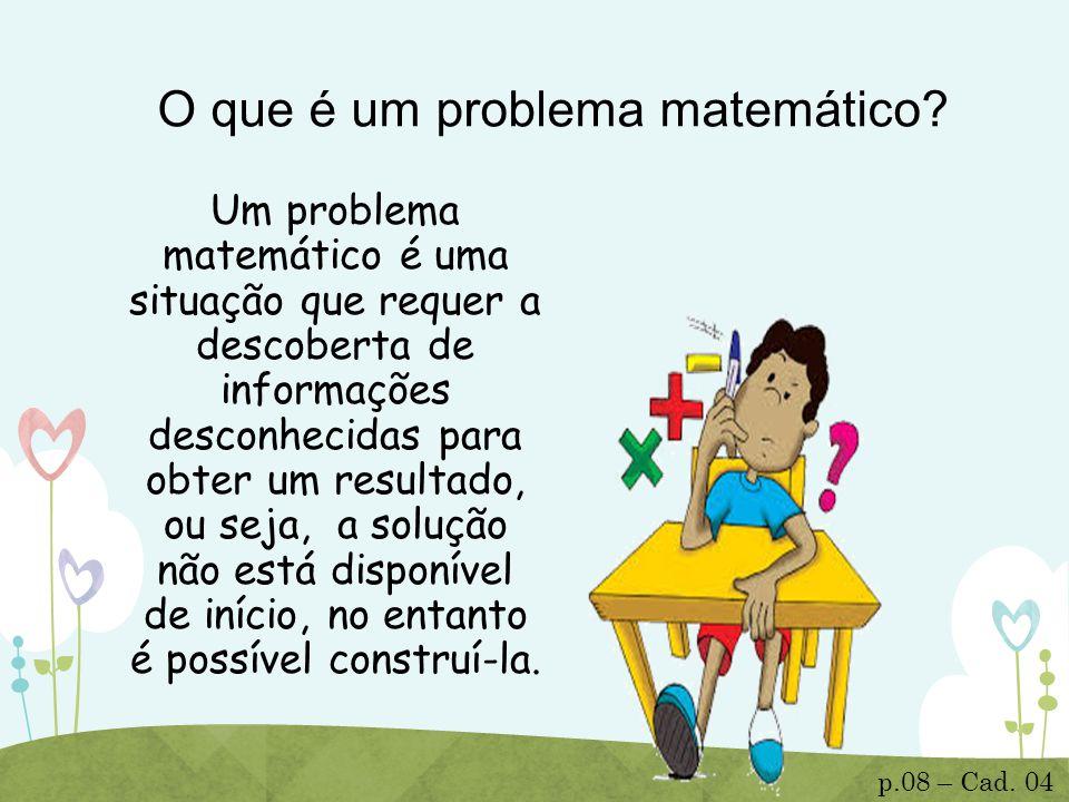 O que é um problema matemático? Um problema matemático é uma situação que requer a descoberta de informações desconhecidas para obter um resultado, ou