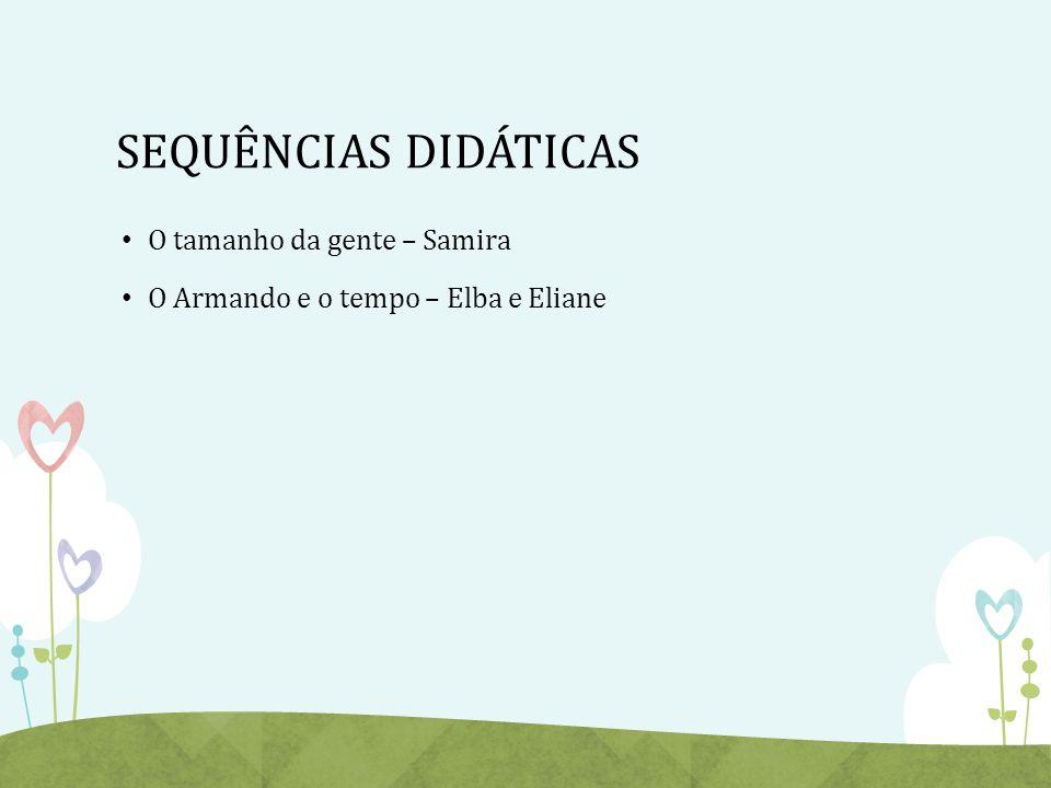 SEQUÊNCIAS DIDÁTICAS O tamanho da gente – Samira O Armando e o tempo – Elba e Eliane