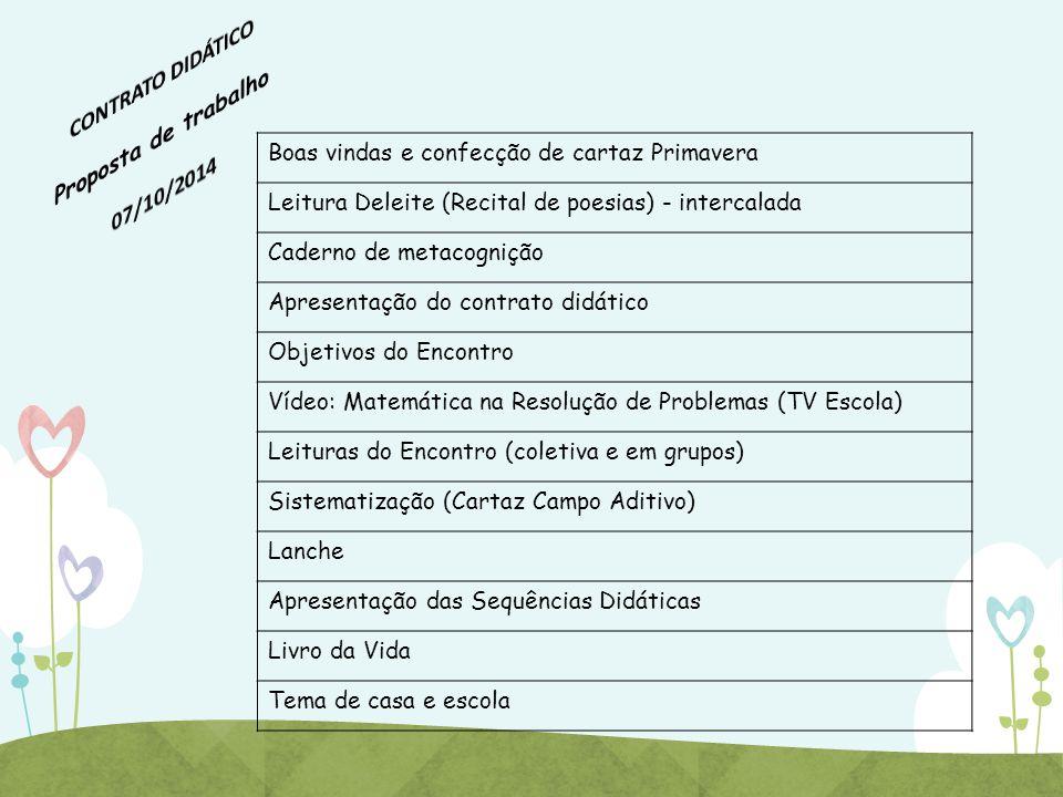 Boas vindas e confecção de cartaz Primavera Leitura Deleite (Recital de poesias) - intercalada Caderno de metacognição Apresentação do contrato didáti