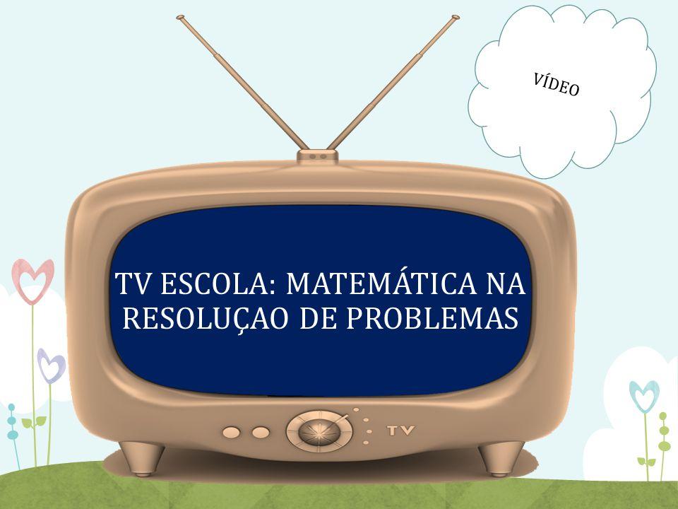 TV ESCOLA: MATEMÁTICA NA RESOLUÇAO DE PROBLEMAS VÍDEO