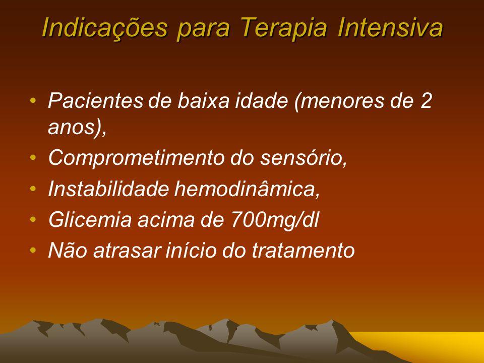 Indicações para Terapia Intensiva Pacientes de baixa idade (menores de 2 anos), Comprometimento do sensório, Instabilidade hemodinâmica, Glicemia acima de 700mg/dl Não atrasar início do tratamento
