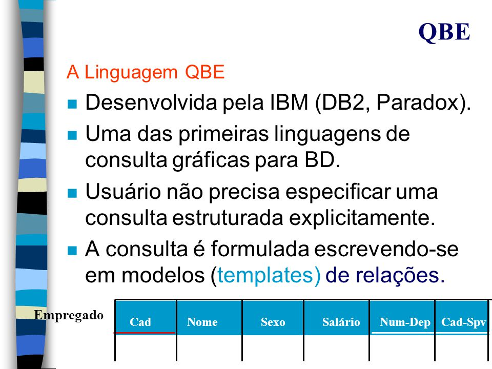QUEL A Linguagem QUEL Linguagem de Consulta do SGBD INGRES, um dos primeiros sistemas relacionais, amplamente conhecido tanto no meio acadêmico quanto comercial.