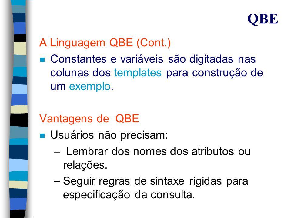 QBE A Linguagem QBE n Desenvolvida pela IBM (DB2, Paradox).
