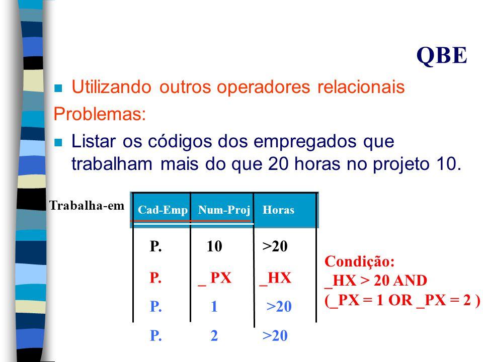 QUEL Problemas: n Listar a descrição de todos os produtos com seus valores unitários range of P is Produto retrieve (P.descrição, P.valor); n Listar todo o conteúdo da tabela vendedor range of X is Vendedor retrieve (X.ALL);