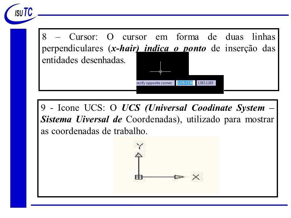 8 – Cursor: O cursor em forma de duas linhas perpendiculares (x-hair) indica o ponto de inserção das entidades desenhadas.