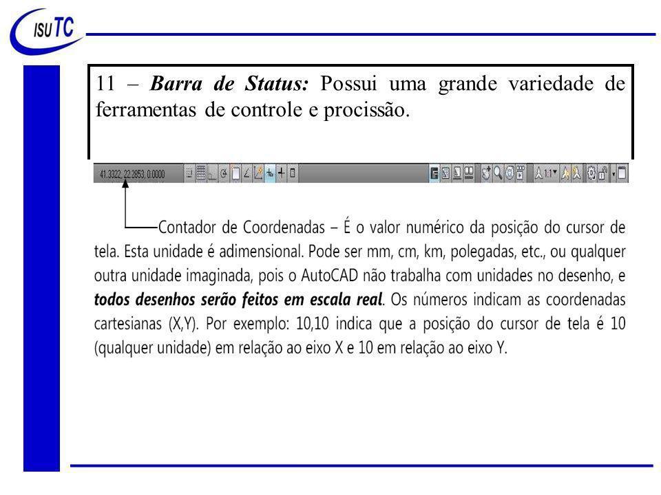 11 – Barra de Status: Possui uma grande variedade de ferramentas de controle e procissão.