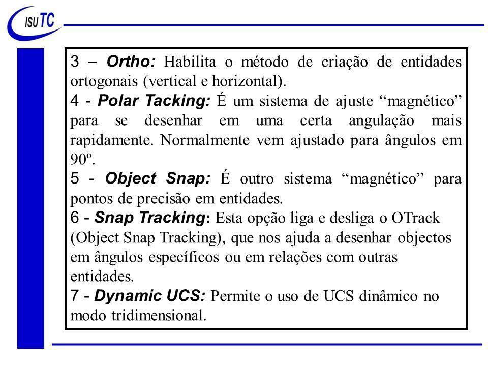 3 – Ortho: Habilita o método de criação de entidades ortogonais (vertical e horizontal).