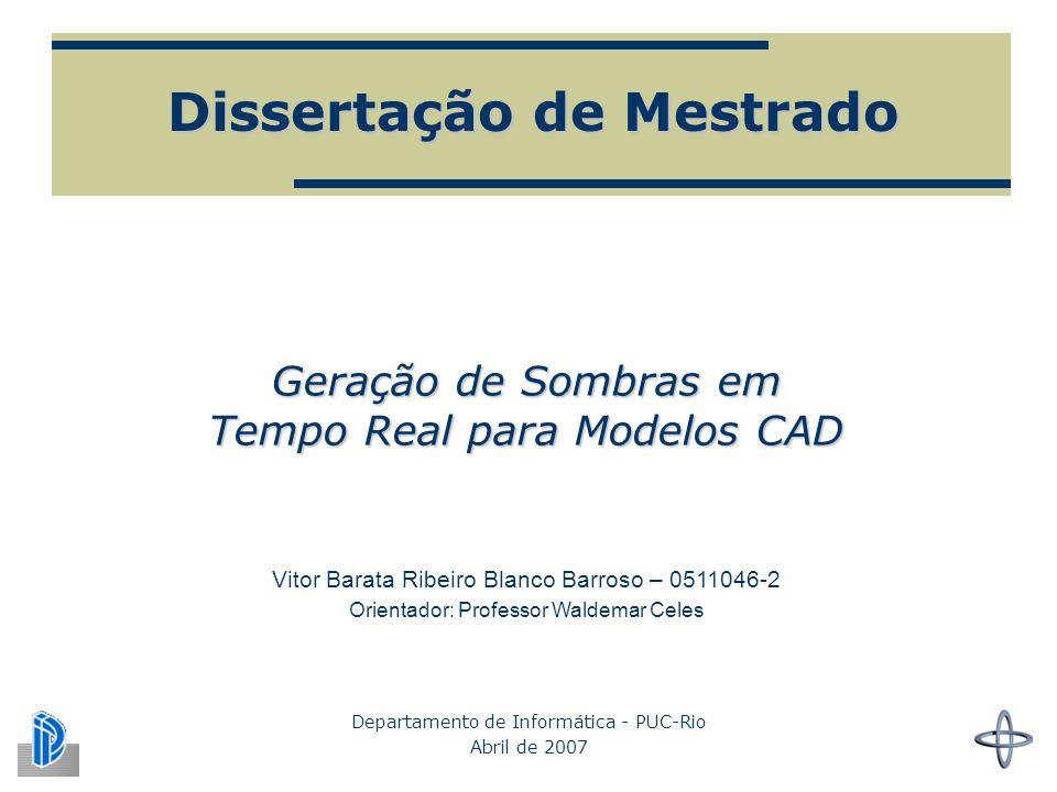Dissertação de Mestrado Departamento de Informática - PUC-Rio Abril de 2007 Geração de Sombras em Tempo Real para Modelos CAD Vitor Barata Ribeiro Blanco Barroso – 0511046-2 Orientador: Professor Waldemar Celes
