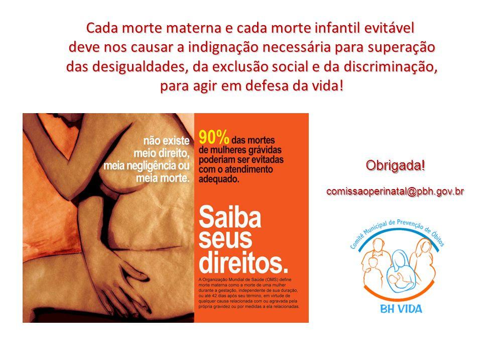 Cada morte materna e cada morte infantil evitável deve nos causar a indignação necessária para superação das desigualdades, da exclusão social e da discriminação, para agir em defesa da vida.
