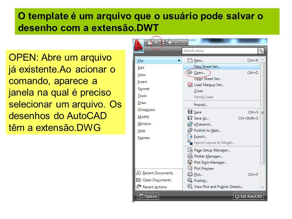 O template é um arquivo que o usuário pode salvar o desenho com a extensão.DWT OPEN: Abre um arquivo já existente.Ao acionar o comando, aparece a janela na qual é preciso selecionar um arquivo.