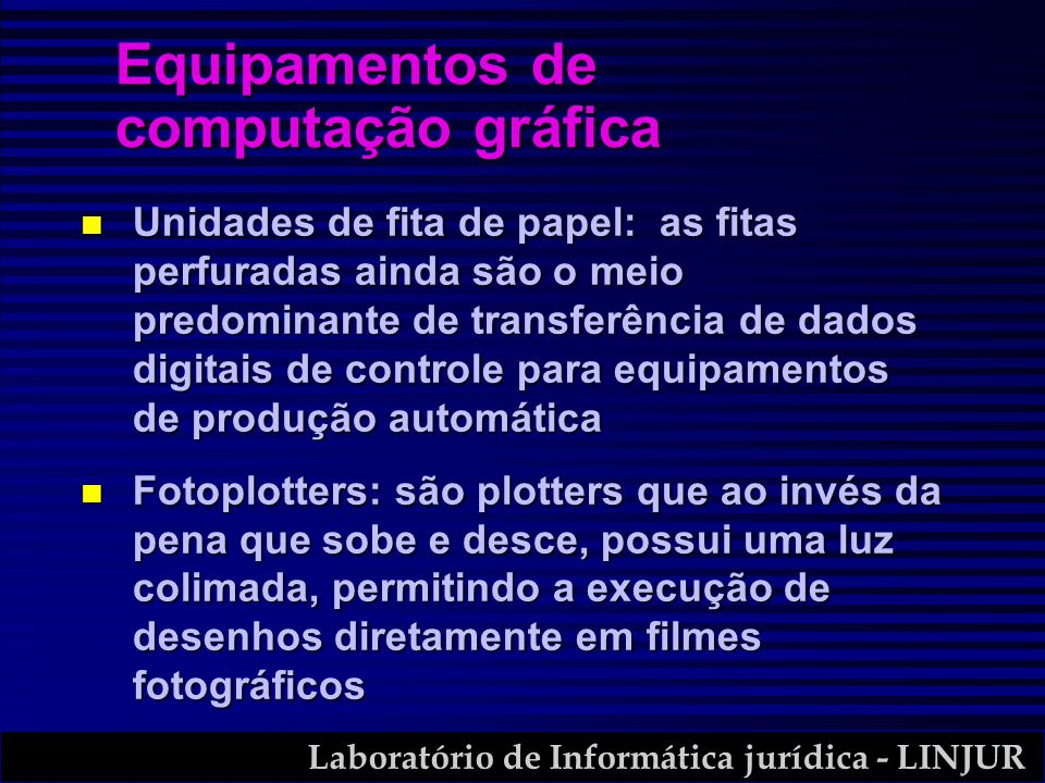 Laboratório de Informática jurídica - LINJUR n Unidades de fita de papel: as fitas perfuradas ainda são o meio predominante de transferência de dados