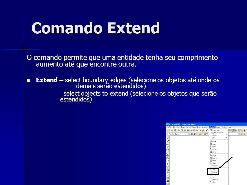 Comando Extend O comando permite que uma entidade tenha seu comprimento aumento até que encontre outra. Extend – select boundary edges (selecione os o