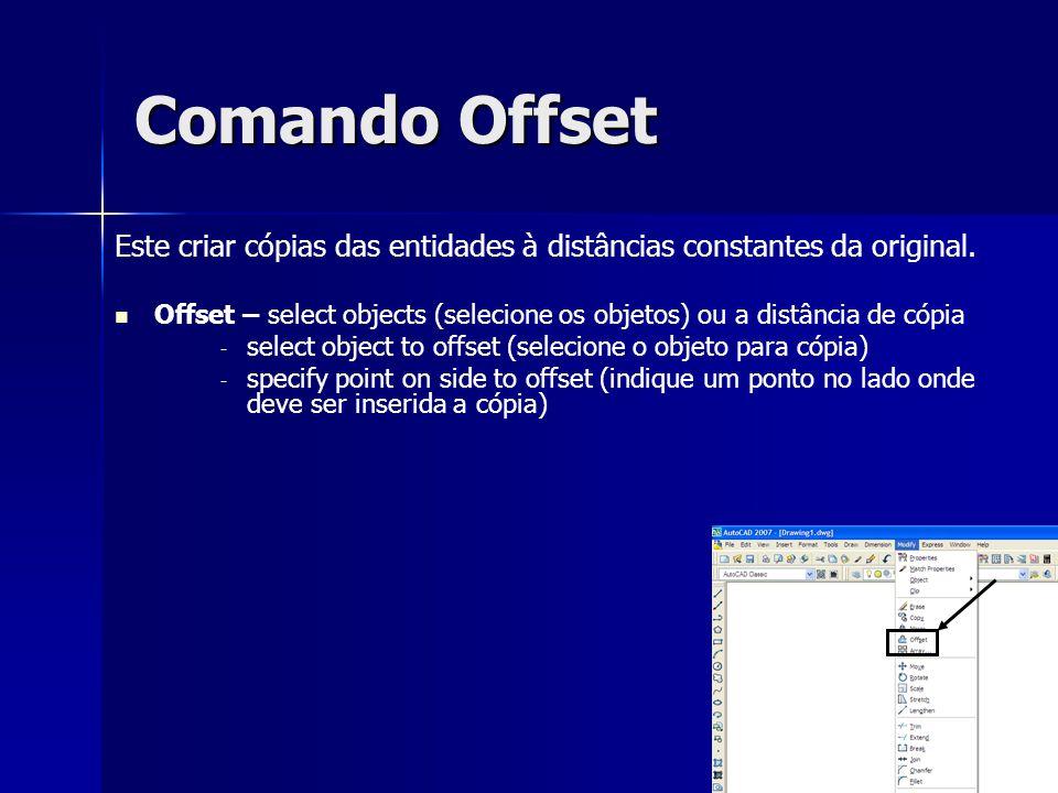Comando Offset Este criar cópias das entidades à distâncias constantes da original. Offset – select objects (selecione os objetos) ou a distância de c
