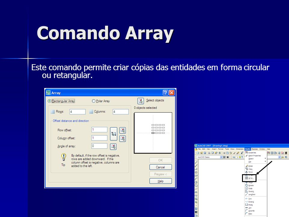 Comando Array Este comando permite criar cópias das entidades em forma circular ou retangular.