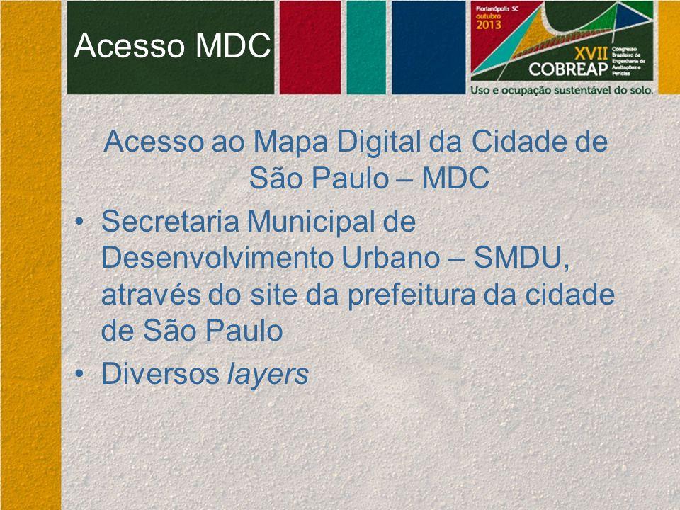 Acesso MDC Acesso ao Mapa Digital da Cidade de São Paulo – MDC Secretaria Municipal de Desenvolvimento Urbano – SMDU, através do site da prefeitura da