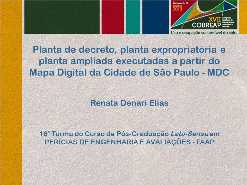 Planta de decreto, planta expropriatória e planta ampliada executadas a partir do Mapa Digital da Cidade de São Paulo - MDC Renata Denari Elias 16ª Tu