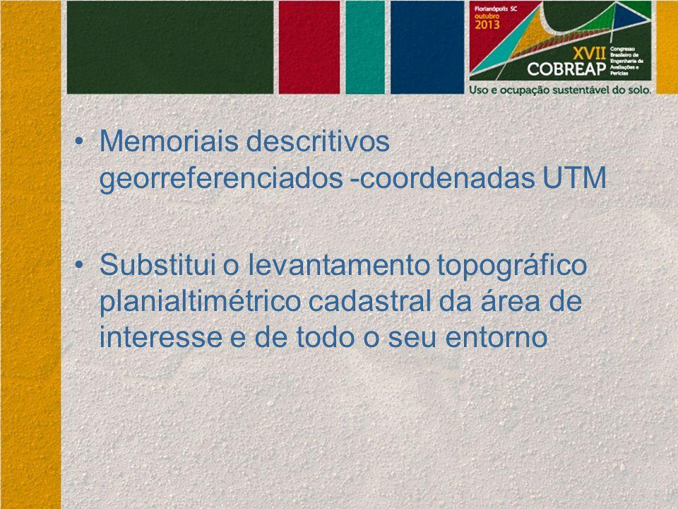 Memoriais descritivos georreferenciados -coordenadas UTM Substitui o levantamento topográfico planialtimétrico cadastral da área de interesse e de tod