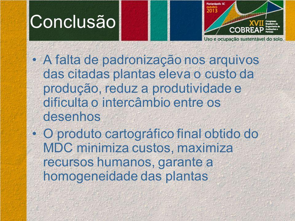 Conclusão A falta de padronização nos arquivos das citadas plantas eleva o custo da produção, reduz a produtividade e dificulta o intercâmbio entre os