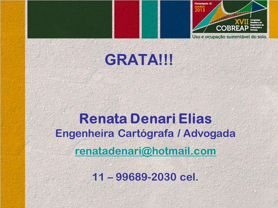 GRATA!!! Renata Denari Elias Engenheira Cartógrafa / Advogada renatadenari@hotmail.com 11 – 99689-2030 cel.