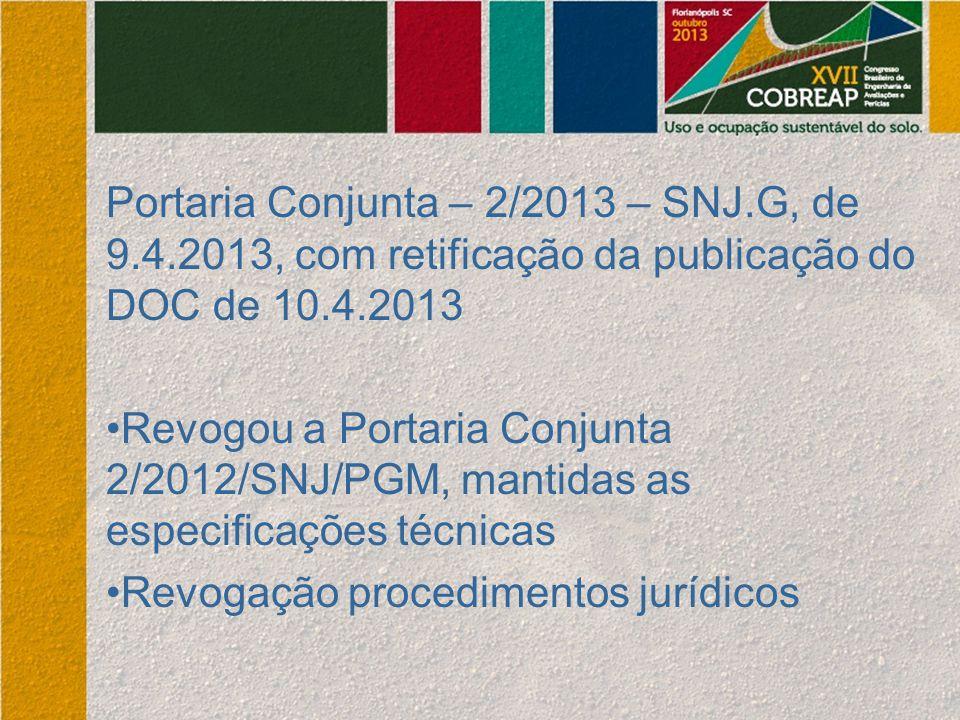Portaria Conjunta – 2/2013 – SNJ.G, de 9.4.2013, com retificação da publicação do DOC de 10.4.2013 Revogou a Portaria Conjunta 2/2012/SNJ/PGM, mantida