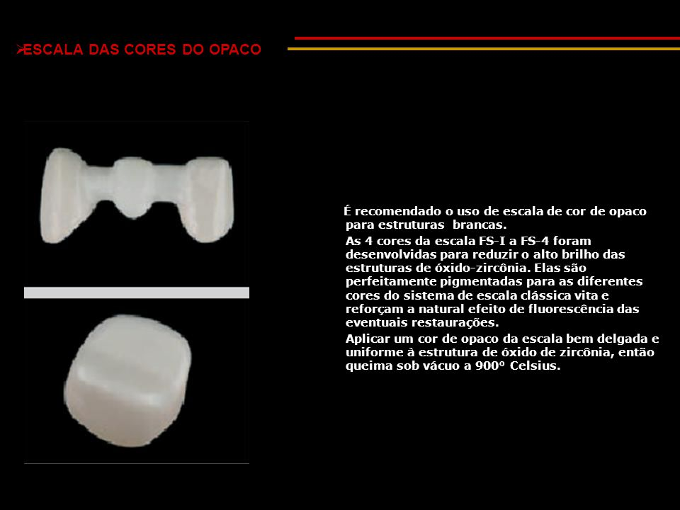 É recomendado o uso de escala de cor de opaco para estruturas brancas.
