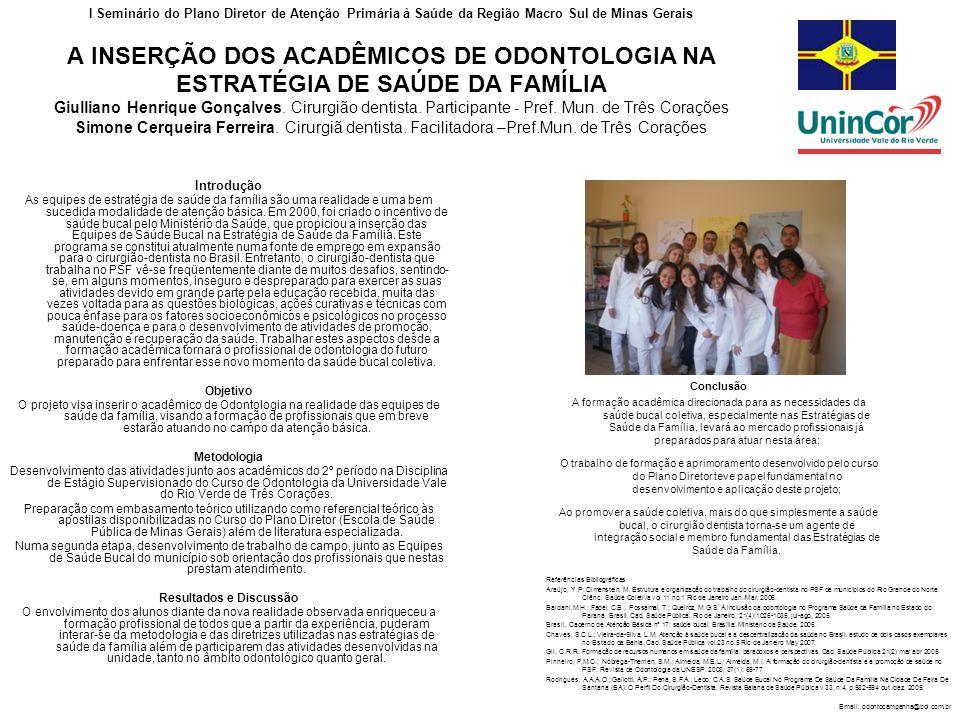 I Seminário do Plano Diretor de Atenção Primária à Saúde da Região Macro Sul de Minas Gerais A INSERÇÃO DOS ACADÊMICOS DE ODONTOLOGIA NA ESTRATÉGIA DE SAÚDE DA FAMÍLIA Giulliano Henrique Gonçalves.