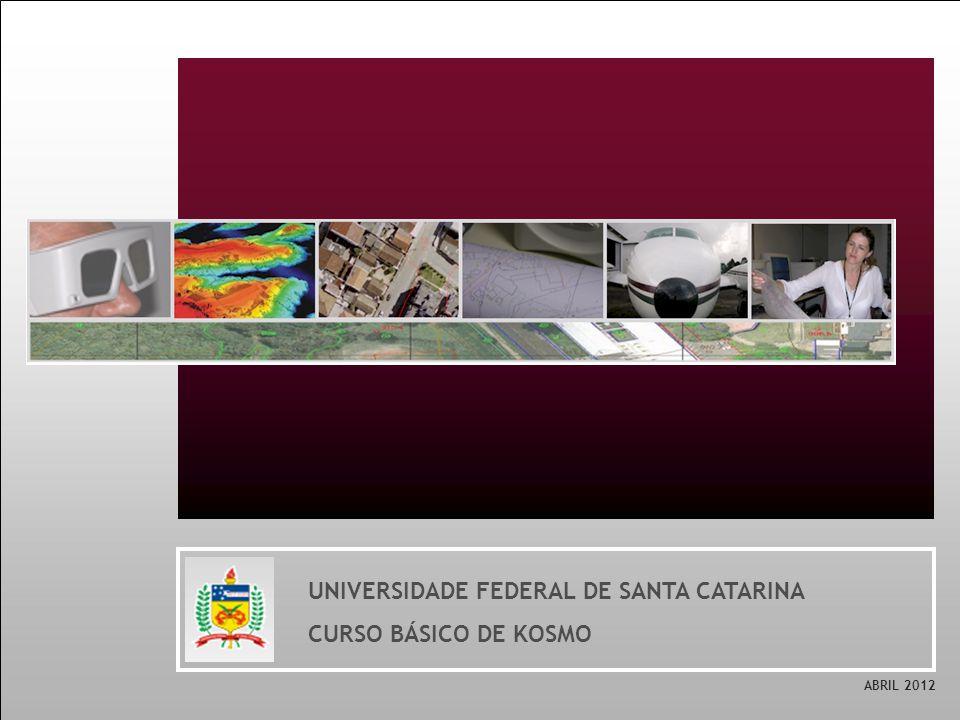 UNIVERSIDADE FEDERAL DE SANTA CATARINA CURSO BÁSICO DE KOSMO ABRIL 2012