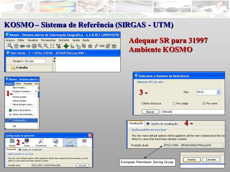 KOSMO – Sistema de Referência (SIRGAS - UTM) Adequar SR para 31997 Ambiente KOSMO 1- 2 - 3 - 4 - European Petroleum Survey Group
