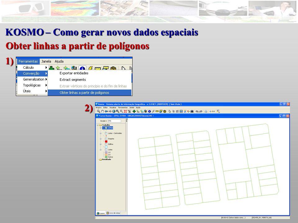 KOSMO – Como gerar novos dados espaciais Obter linhas a partir de polígonos 1) 2)