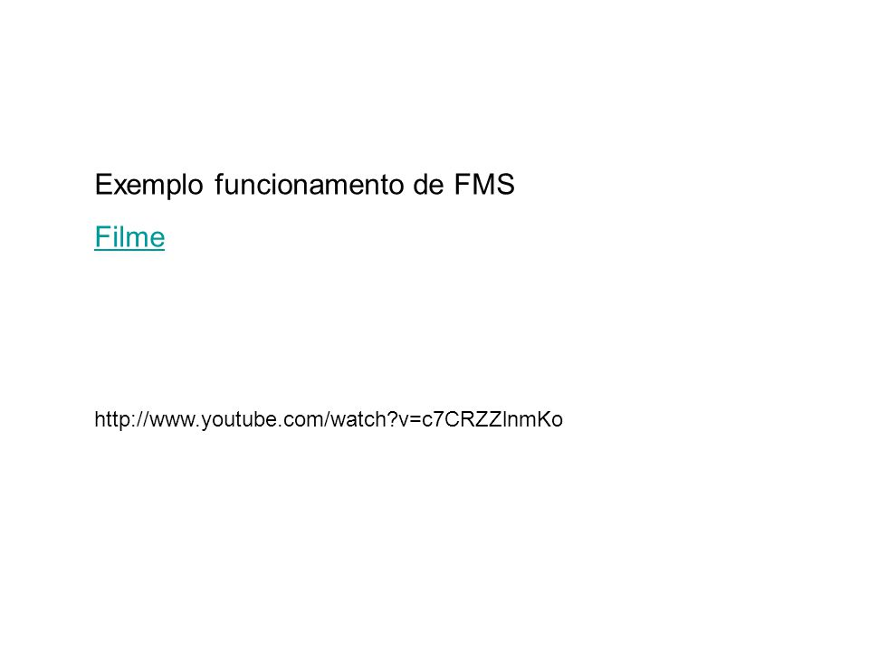 http://www.youtube.com/watch?v=c7CRZZlnmKo Exemplo funcionamento de FMS Filme