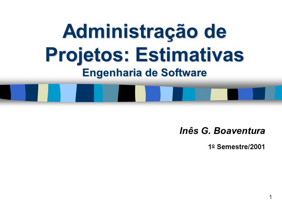 1 Administração de Projetos: Estimativas Engenharia de Software Inês G. Boaventura 1 o Semestre/2001