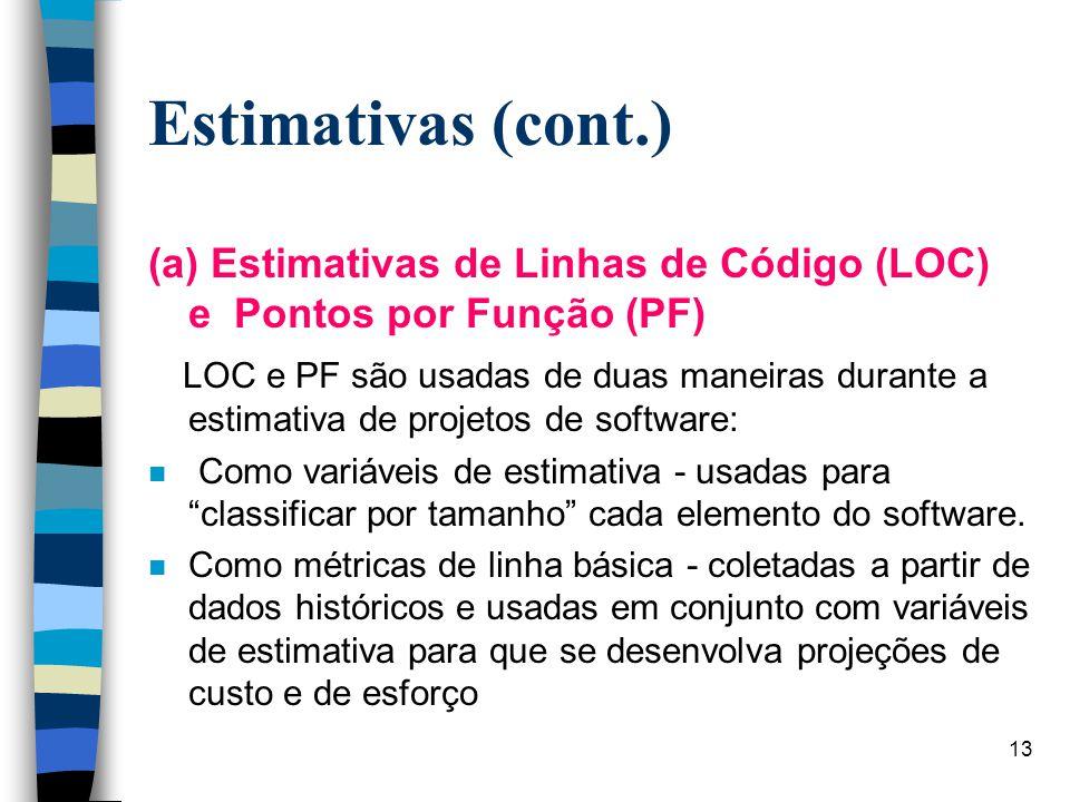 13 Estimativas (cont.) (a) Estimativas de Linhas de Código (LOC) e Pontos por Função (PF) LOC e PF são usadas de duas maneiras durante a estimativa de