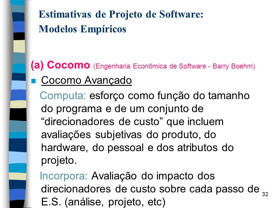 33 Estimativas de Projeto de Software: Modelos Empíricos Cocomo Aplicação n Projetos Orgânicos (projetos simples) n Semidestacado (projetos intermediários - tamanho e complexidade n Embutido (projetos desenvolvidos dentro de um conjunto rígido de restrições operacionais, hardware e software)