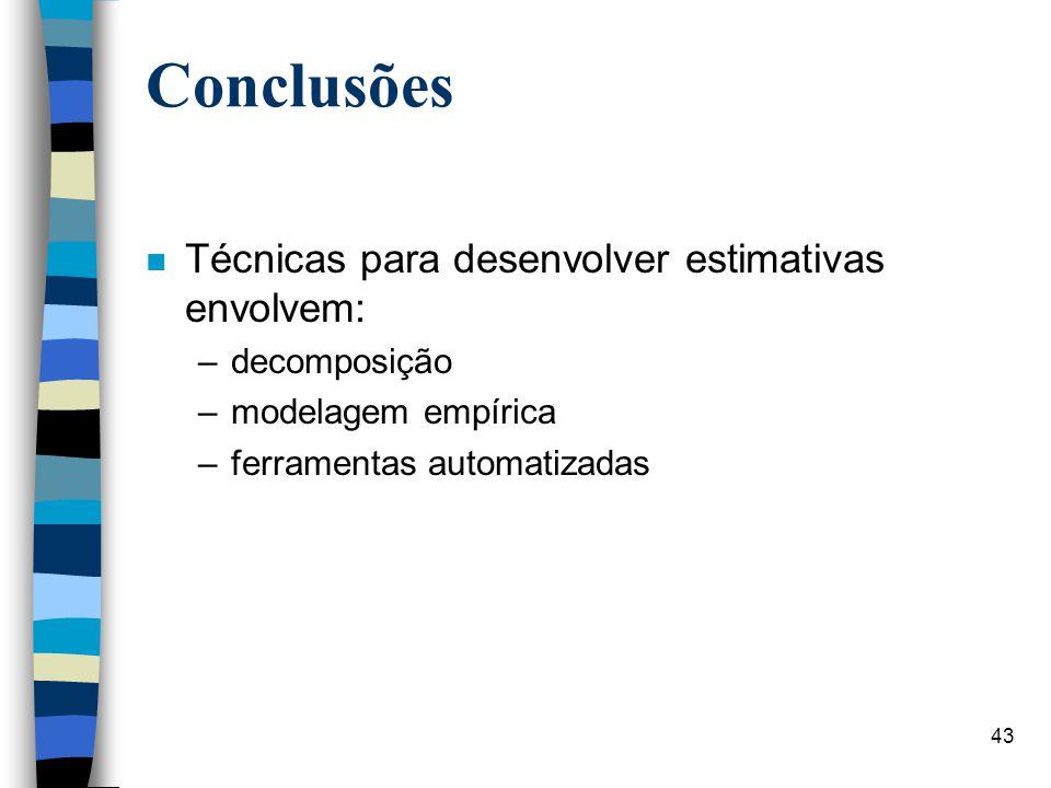 43 Conclusões n Técnicas para desenvolver estimativas envolvem: –decomposição –modelagem empírica –ferramentas automatizadas