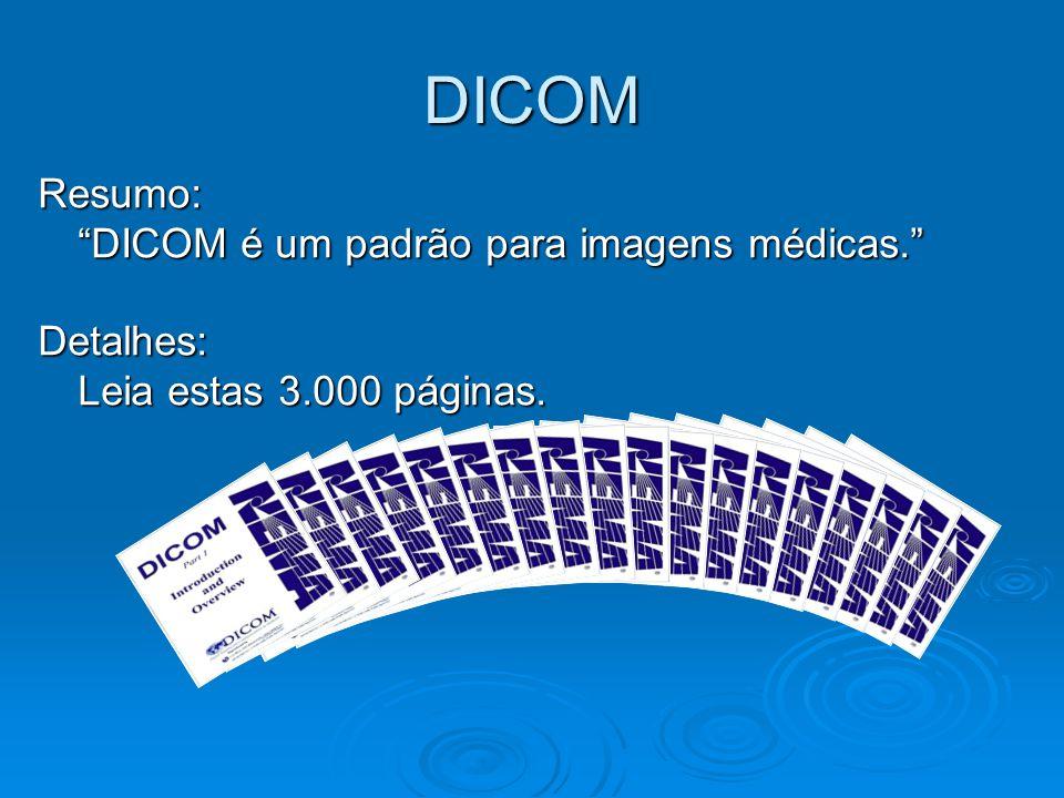 DICOM Resumo: DICOM é um padrão para imagens médicas. Detalhes: Leia estas 3.000 páginas.