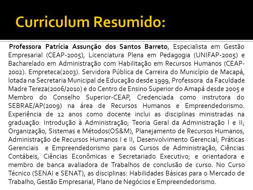 Professora Patrícia Assunção dos Santos Barreto, Especialista em Gestão Empresarial (CEAP-2005), Licenciatura Plena em Pedagogia (UNIFAP-2005) e Bacharelado em Administração com Habilitação em Recursos Humanos (CEAP- 2002).