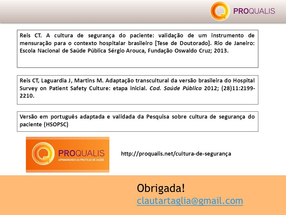 Reis CT, Laguardia J, Martins M. Adaptação transcultural da versão brasileira do Hospital Survey on Patient Safety Culture: etapa inicial. Cad. Saúde