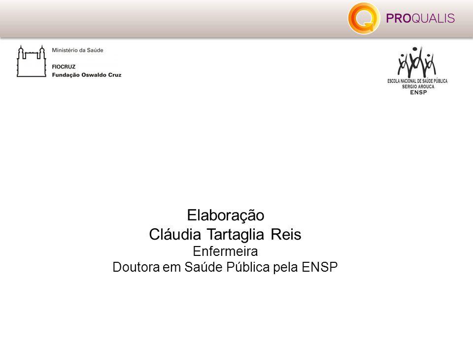 Elaboração Cláudia Tartaglia Reis Enfermeira Doutora em Saúde Pública pela ENSP