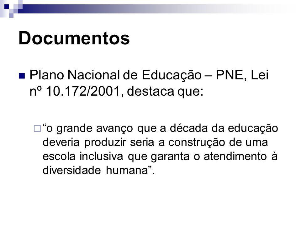 Documentos Plano Nacional de Educação – PNE, Lei nº 10.172/2001, destaca que:  o grande avanço que a década da educação deveria produzir seria a construção de uma escola inclusiva que garanta o atendimento à diversidade humana .