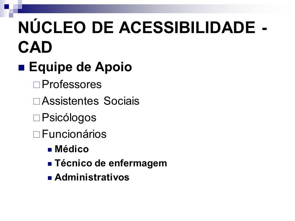 NÚCLEO DE ACESSIBILIDADE - CAD Equipe de Apoio  Professores  Assistentes Sociais  Psicólogos  Funcionários Médico Técnico de enfermagem Administrativos