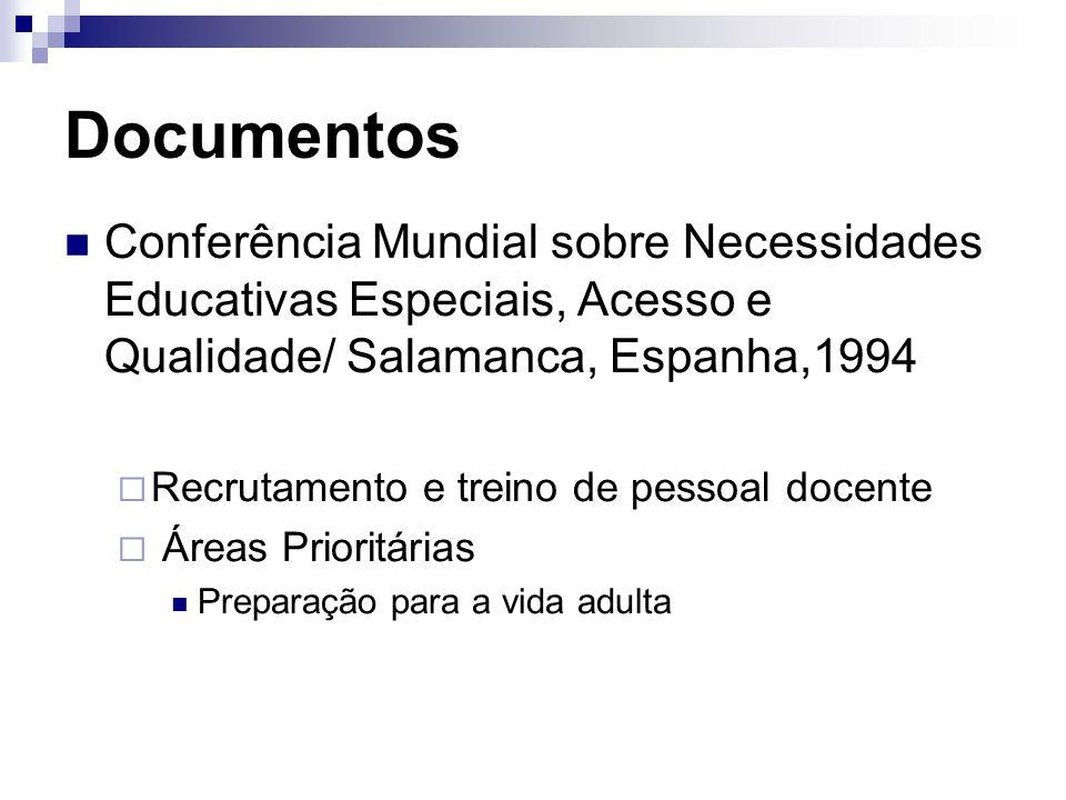 Documentos Conferência Mundial sobre Necessidades Educativas Especiais, Acesso e Qualidade/ Salamanca, Espanha,1994  Recrutamento e treino de pessoal docente  Áreas Prioritárias Preparação para a vida adulta